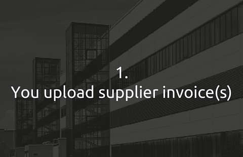 1. You upload supplier invoice (s)