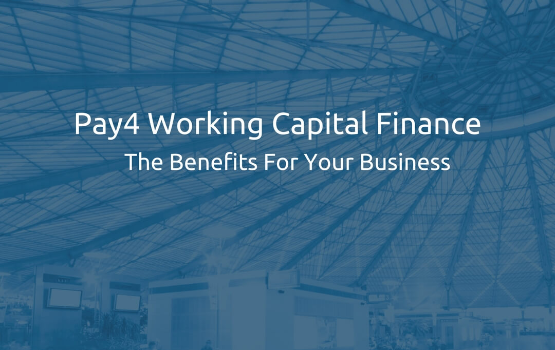 Pay4 Working Capital Finance The Benefits For Your Business